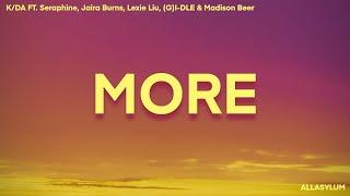 Download K/DA - MORE (Lyrics) (ft. Madison Beer, (G)I-DLE, 刘柏辛Lexie, Jaira Burns, Seraphine