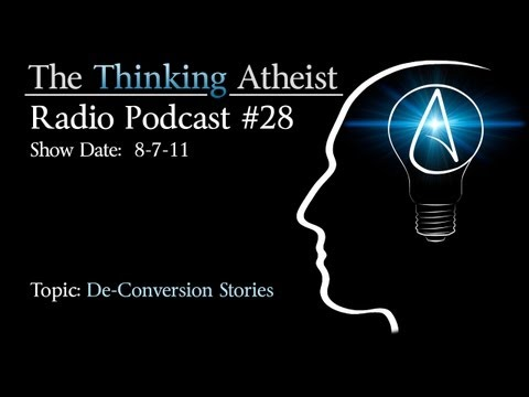De-Conversion Stories - The Thinking Atheist Radio Podcast #28