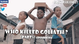 WHO KILLED GOLIATH part5 (PRAIZE VICTOR COMEDY EPISODE204)