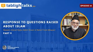 Tabligh Talks E14 - Response to Questions raised about Islam