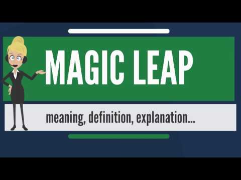 What is MAGIC LEAP? What does MAGIC LEAP mean? MAGIC LEAP meaning, definition & explanation