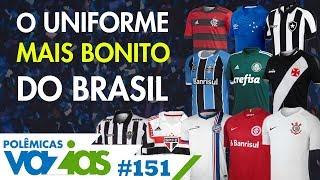 QUAL O UNIFORME MAIS BONITO DO BRASIL? - POLÊMICAS VAZIAS #151