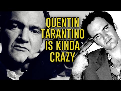 Quentin Tarantino is kinda crazy