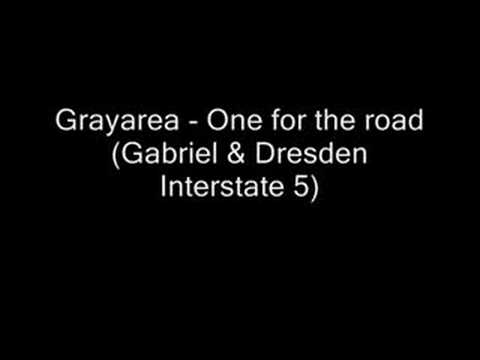 Grayarea - One for the road (Gabriel Dresden Interstate 5)