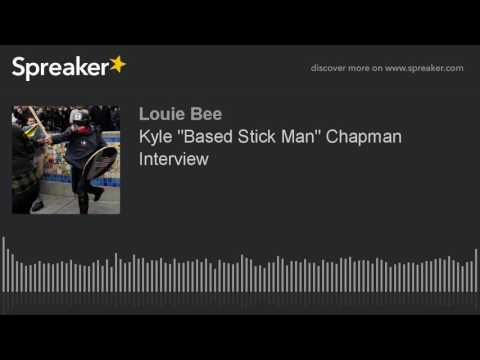 "Kyle ""Based Stick Man"" Chapman Interview"