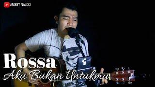 Rossa - Aku Bukan Untukmu   Anggy NaLdo (Live Cover)