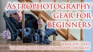 BEGINNER ASTRO PHOTOGRAPHY GEAR! What you need to get started might be less than what you think!