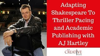 Adapting Shakespeare To Thriller Pacing And Academic Publishing With AJ Hartley