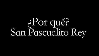 San Pascualito Rey ¿Por qué? Letra