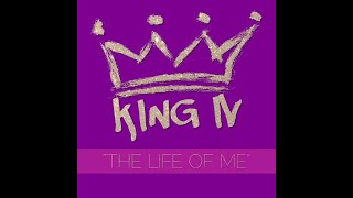 King IV   The Life Of ME