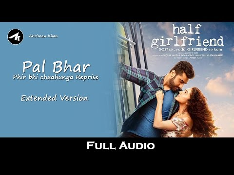 Pal Bhar - Main Phir Bhi Tumko Chahunga Reprise Full Video || Half Girlfriend Full Video