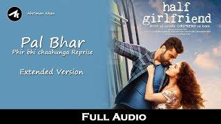 Pal Bhar - Main Phir Bhi Tumko Chahunga Reprise Full Video || Half Girlfriend Full Video
