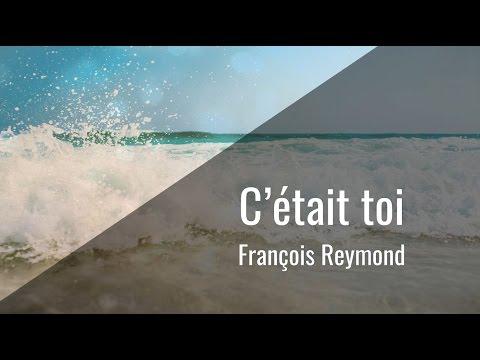 C'était toi - François Reymond