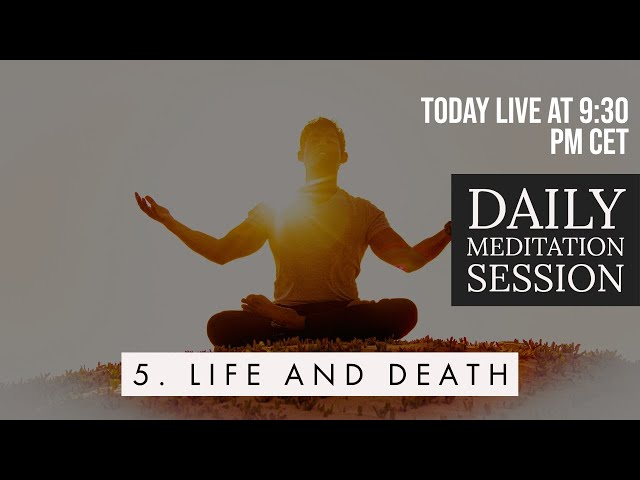 Day 5: Life and Death | Daily Live Meditation