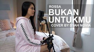 AKU BUKAN UNTUKMU (ROSSA) COVER BY Dyah Novia