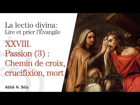 Conférences sur la Lectio divina XXVIII. Chemin de croix, crucifixion et mort - Abbé Nicolas Bély