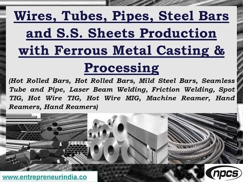 Wires, Tubes, Pipes, Steel Bars and S.S. Sheets Production with Ferrous Metal Casting & Processing