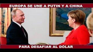 EUROPA SE UNE A PUTIN Y A CHINA PARA DESAFIAR AL DOLAR