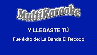 Y Llegaste Tú - Multikaraoke ►Exito de La Banda el Recodo (Solo Como Referencia)