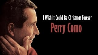 Watch Perry Como I Wish It Could Be Christmas Forever video
