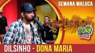 Dilsinho canta Dona Maria (Especial Semana Maluca 2018)