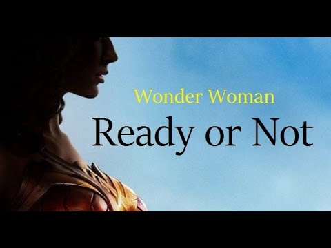 Wonder Woman- Ready Or Not