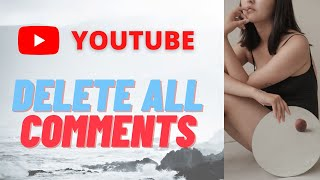 how to delete aĮl your comments on youtube easily - reset comments with or without script extension