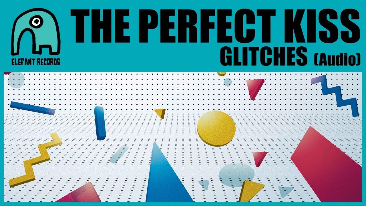 THE PERFECT KISS - Glitches [Audio]