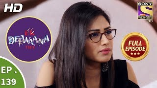 Ek Deewaana Tha - Ep 139 - Full Episode - 3rd May, 2018