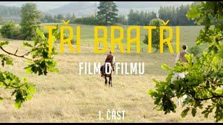 Tři bratři - Film o filmu 1. část