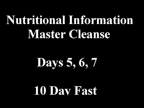 10 Day Fast - Master Cleanse nutritional information - Days 5, 6, 7