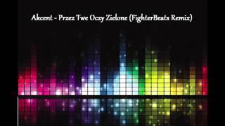 Akcent - Przez Twe Oczy Zielone (FighterBeats Remix)