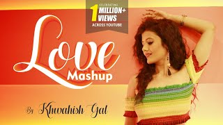 Love Mashup 2019 | Gulabi Aankhen | Tu Zaroori | Female Version | Cover By Khwahish Gal