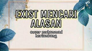 EXIST - MENCARI ALASAN [ cover Muhammad Herlambang ]