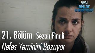 Nefes yeminini bozuyor - Sen Anlat Karadeniz 21. Bölüm | Sezon Finali