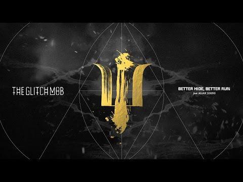The Glitch Mob - Better Hide, Better Run (feat Mark Johns)