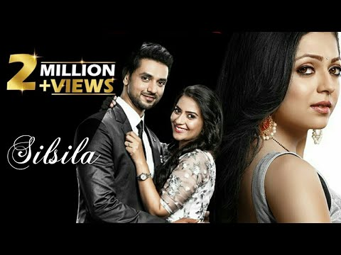 Silsila Full Title Song Male And Female Version Drasti Dhami, Shakti Arora, Aditi Sharma