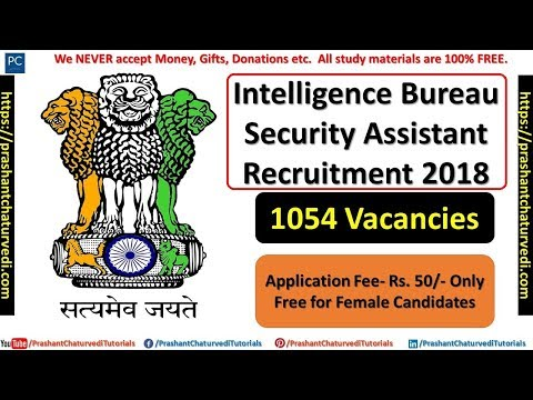 Intelligence Bureau Security Assistant Recruitment 2018 || 1054 Vacancies || Check All Details Here