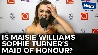 Is Maisie Williams Sophie Turner's Maid of Honour? | Magic Radio