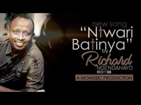NTWARI BATINYA by Richard Nick Ngendahayo Official Video Lyrics READ BELOW↓↓↓↓↓