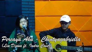 Download Lagu Percaya Aku - Chintya Gabriella (Lia Diana Ft. Indra Cover)