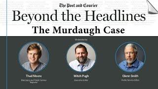 Beyond the Headlines - The Murdaugh Case