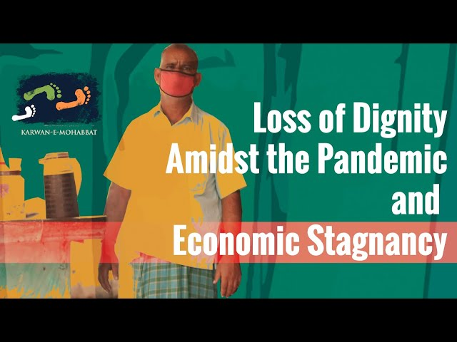 Loss Of Dignity Amidst The Pandemic And Economic Stagnancy | #HumLog | Karwan e Mohabbat