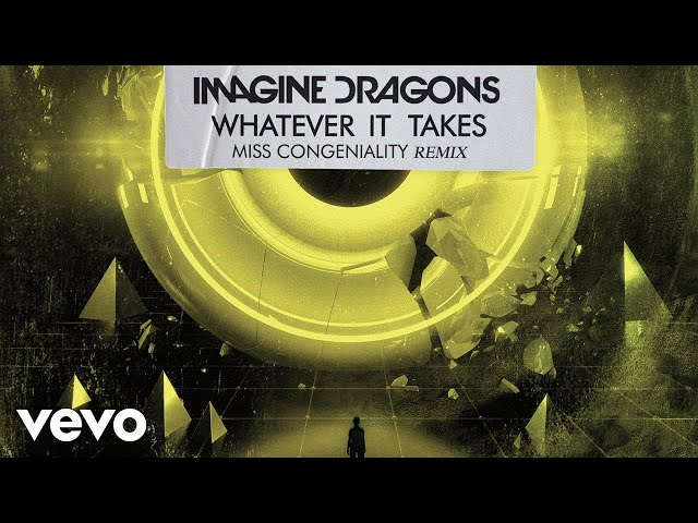 Imagine Dragons, Miss Congeniality - Whatever It Takes (Miss Congeniality Remix/Audio)