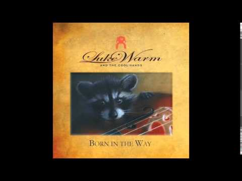 Born In The Way (Full Album) Luke Warm and the Cool Hands - LWATCH