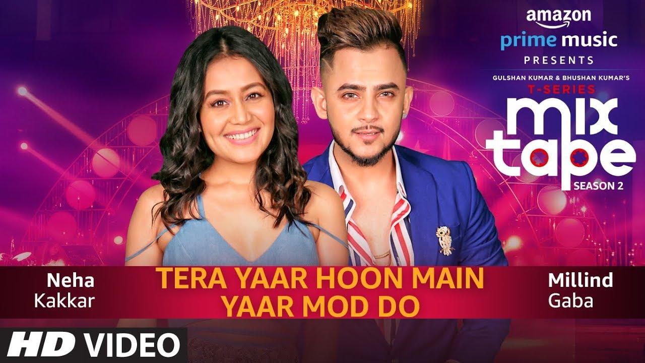 Yaar Mod Do/Tera Yaar Hoon Main | Neha Kakkar, Millind Gaba | T-SERIES MIXTAPE SEASON 2 | Abhijit V| Watch Online & Download Free