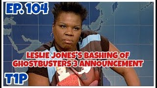 Segments Ep. 104: Leslie Jones's Comments On The Ghostbusters 3 Announcement