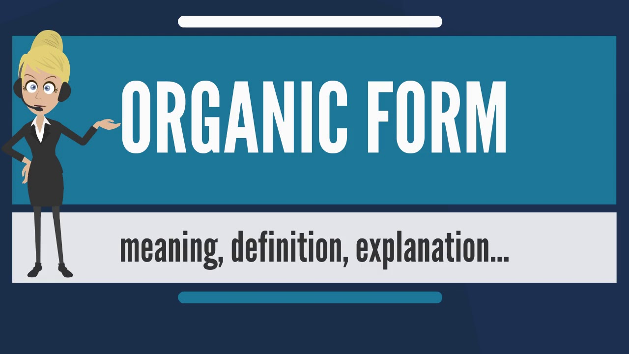 what is organic form? what does organic form mean? organic form