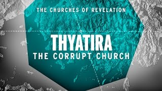 The Churches of Revelation: Thyatira - The Corrupt Church