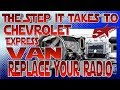 The steps it take to replace your radio, Chevy Express Van